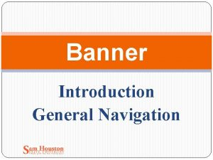 Banner Introduction General Navigation Introduction What is Banner