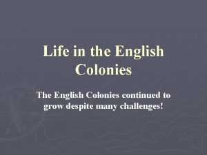 Life in the English Colonies The English Colonies