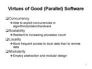 Virtues of Good Parallel Software q Concurrency v