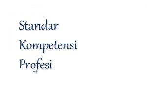 Standar Kompetensi Profesi Kompetensi 1 Kemampuan kerja setiap