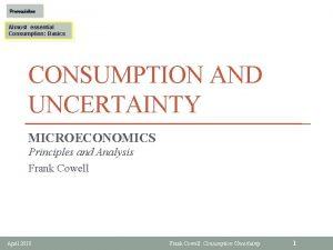 Prerequisites Almost essential Consumption Basics CONSUMPTION AND UNCERTAINTY