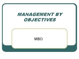 MANAGEMENT BY OBJECTIVES MBO What is MBO l