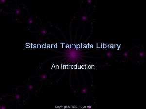 Standard Template Library An Introduction Copyright 2009 Curt