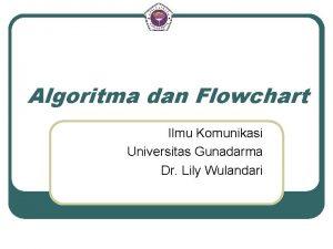 Algoritma dan Flowchart Ilmu Komunikasi Universitas Gunadarma Dr