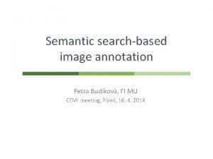 Semantic searchbased image annotation Petra Budkov FI MU
