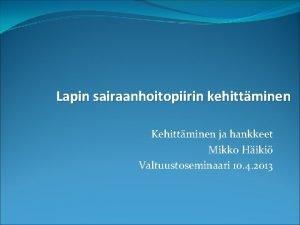 Lapin sairaanhoitopiirin kehittminen Kehittminen ja hankkeet Mikko Hiki