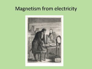 Magnetism from electricity Magnetism from electricity In 1820