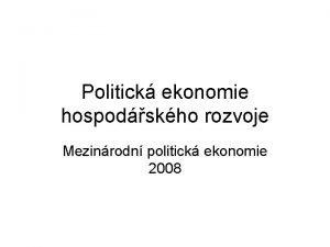 Politick ekonomie hospodskho rozvoje Mezinrodn politick ekonomie 2008