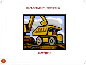 REPLACEMENT DECISIONS CHAPTER 12 1 Replacement Decisions 2
