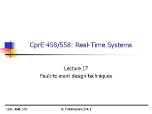 Cpr E 458558 RealTime Systems Lecture 17 Faulttolerant