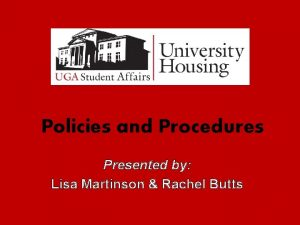 Policies and Procedures Presented by Lisa Martinson Rachel