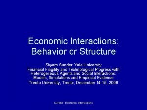 Economic Interactions Behavior or Structure Shyam Sunder Yale