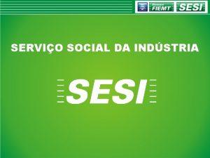 SERVIO SOCIAL DA INDSTRIA SESI OFICINA DE TRABALHO