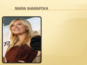 MARIA SHARAPOVA MARIA YURYEVNA SHARAPOVA BORN APRIL 19