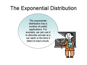 The Exponential Distribution The exponential distribution has a