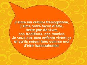 Jaime ma culture francophone jaime notre faon dtre