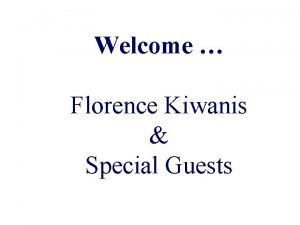 Welcome Florence Kiwanis Special Guests Roughly 68 of