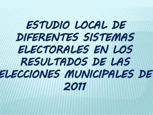 ESTUDIO LOCAL DE DIFERENTES SISTEMAS ELECTORALES EN LOS