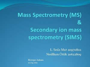 Mass Spectrometry MS Secondary ion mass spectrometry SIMS