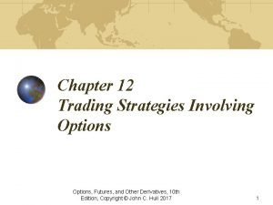 Chapter 12 Trading Strategies Involving Options Futures and