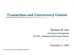 Transactions and Concurrency Control Zachary G Ives University