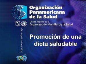 Promocin de una dieta saludable Organizacin Panamericana de