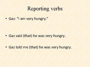 Reporting verbs Gaz I am very hungry Gaz