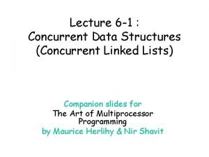 Lecture 6 1 Concurrent Data Structures Concurrent Linked