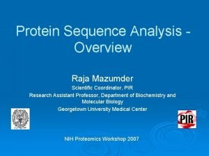 Protein Sequence Analysis Overview Raja Mazumder Scientific Coordinator