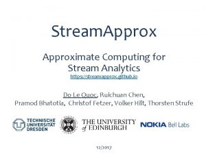 Stream Approximate Computing for Stream Analytics https streamapprox