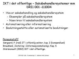 IKT i det offentlige Saksbehandlersystemer mm DRI 1