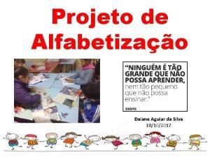 Projeto de Alfabetizao Daiane Aguiar da Silva 18102017