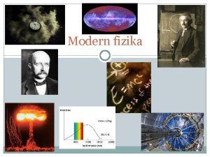 Modern fizika Klasszikus fizika Olyan trvnyekkel ismerkedtnk meg