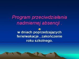 Program przeciwdziaania nadmiernej absencji w dniach poprzedzajcych feriewakacje