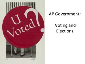 AP Government Voting and Elections How American Elections