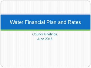 Water Financial Plan and Rates Council Briefings June