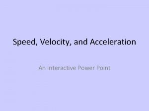 Speed Velocity and Acceleration An Interactive Power Point