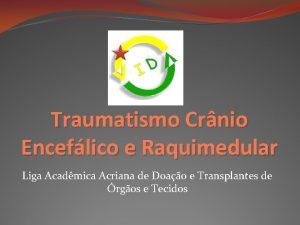 Traumatismo Crnio Enceflico e Raquimedular Liga Acadmica Acriana