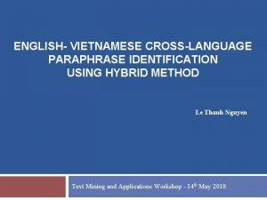 ENGLISH VIETNAMESE CROSSLANGUAGE PARAPHRASE IDENTIFICATION USING HYBRID METHOD