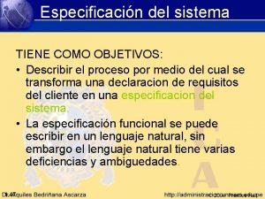 Especificacin del sistema TIENE COMO OBJETIVOS Describir el