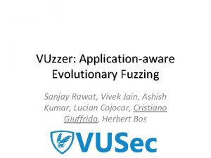 VUzzer Applicationaware Evolutionary Fuzzing Sanjay Rawat Vivek Jain