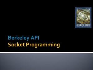 Berkeley API Socket Programming Socket API Application Programming