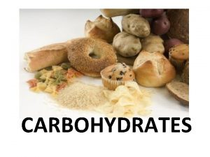 CARBOHYDRATES Carbohydrates consist of the elements carbon C