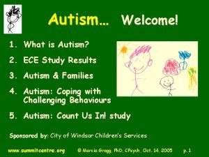 Autism Welcome 1 What is Autism 2 ECE