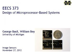 EECS 373 Design of MicroprocessorBased Systems George Basil