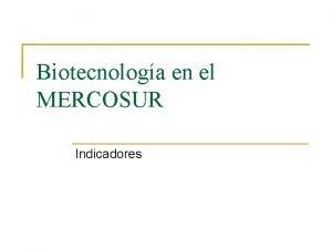 Biotecnologa en el MERCOSUR Indicadores Indicadores Patentes Publicaciones