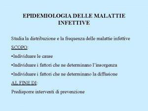 EPIDEMIOLOGIA DELLE MALATTIE INFETTIVE Studia la distribuzione e
