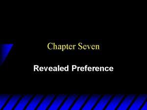 Chapter Seven Revealed Preference Revealed Preference Analysis u