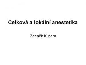 Celkov a lokln anestetika Zdenk Kuera Osnova Celkov
