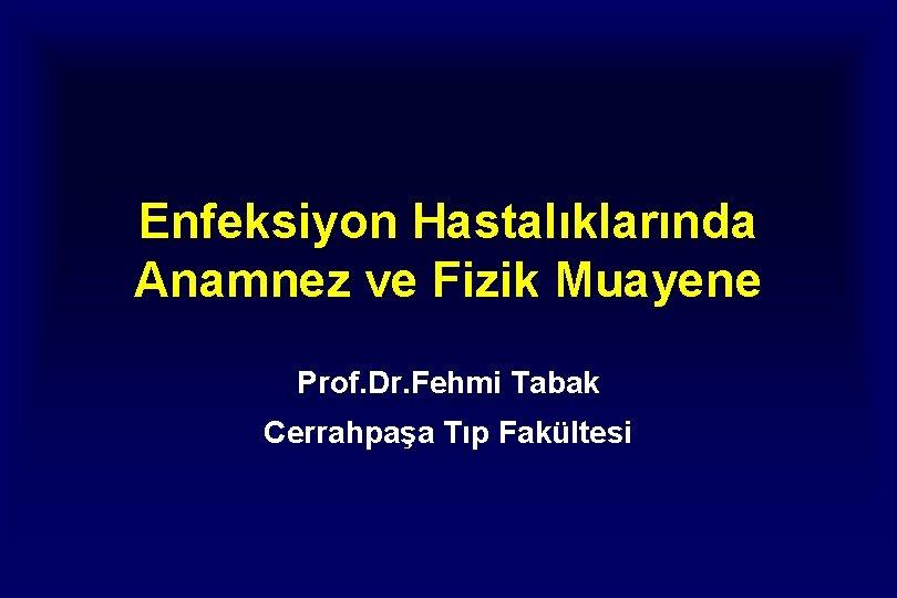Enfeksiyon Hastalklarnda Anamnez ve Fizik Muayene Prof Dr
